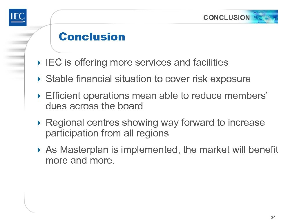 CONCLUSION Conclusion 4 IEC is offering more services and facilities 4 Stable financial situation