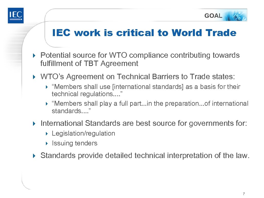 GOAL IEC work is critical to World Trade 4 Potential source for WTO compliance