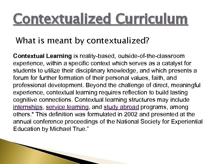 Contextualized Curriculum What is meant by contextualized? Contextual Learning is reality-based, outside-of-the-classroom experience, within