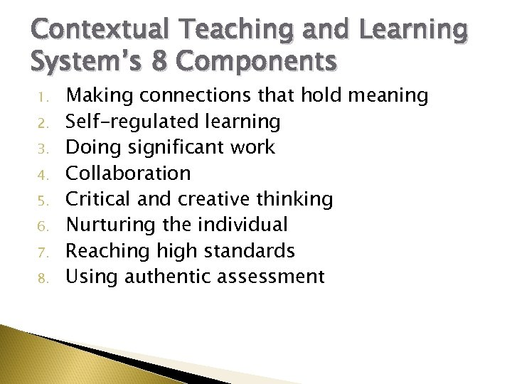 Contextual Teaching and Learning System's 8 Components 1. 2. 3. 4. 5. 6. 7.