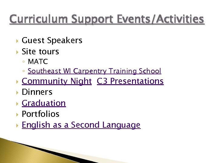 Curriculum Support Events/Activities Guest Speakers Site tours ◦ MATC ◦ Southeast WI Carpentry Training