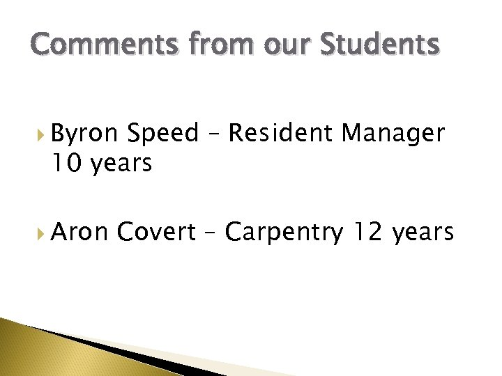 Comments from our Students Byron Speed – Resident Manager 10 years Aron Covert –