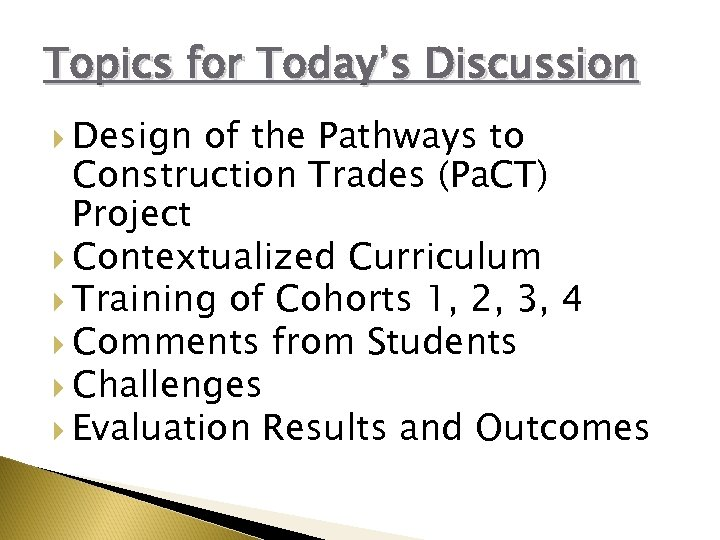 Topics for Today's Discussion Design of the Pathways to Construction Trades (Pa. CT) Project
