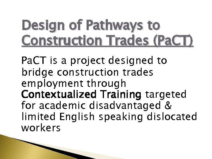 Design of Pathways to Construction Trades (Pa. CT) Pa. CT is a project designed