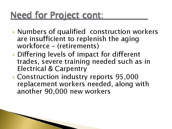 Need for Project cont: Numbers of qualified construction workers are insufficient to replenish the