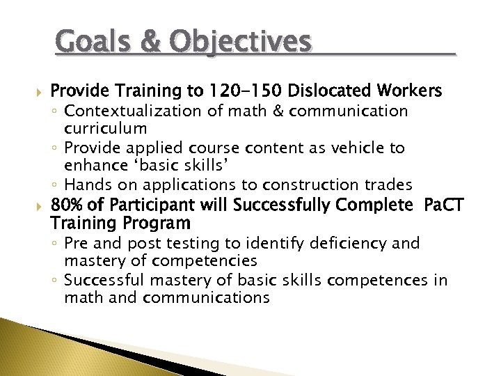 Goals & Objectives Provide Training to 120 -150 Dislocated Workers ◦ Contextualization of math