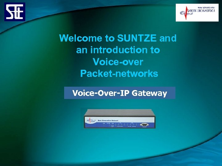 Welcome to SUNTZE and an introduction to Voice-over Packet-networks Voice-Over-IP Gateway