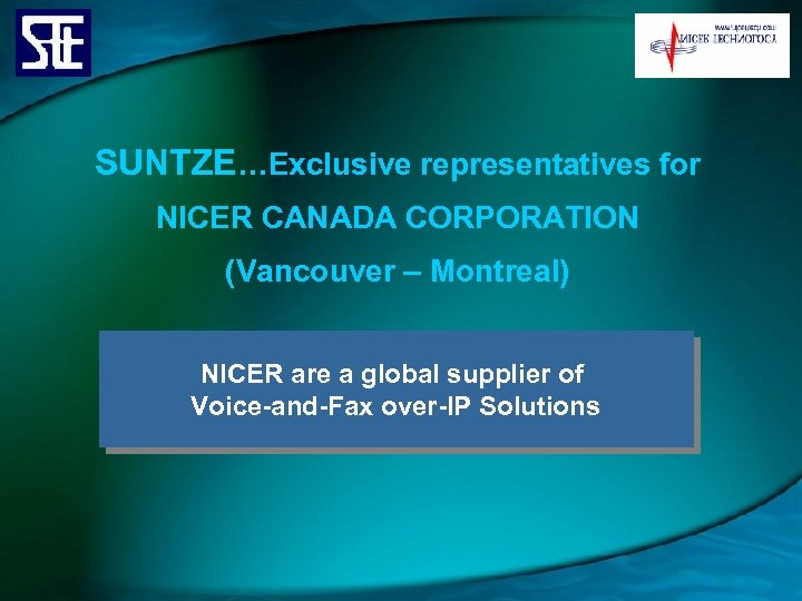 SUNTZE…Exclusive representatives for NICER CANADA CORPORATION (Vancouver – Montreal) NICER are a global supplier