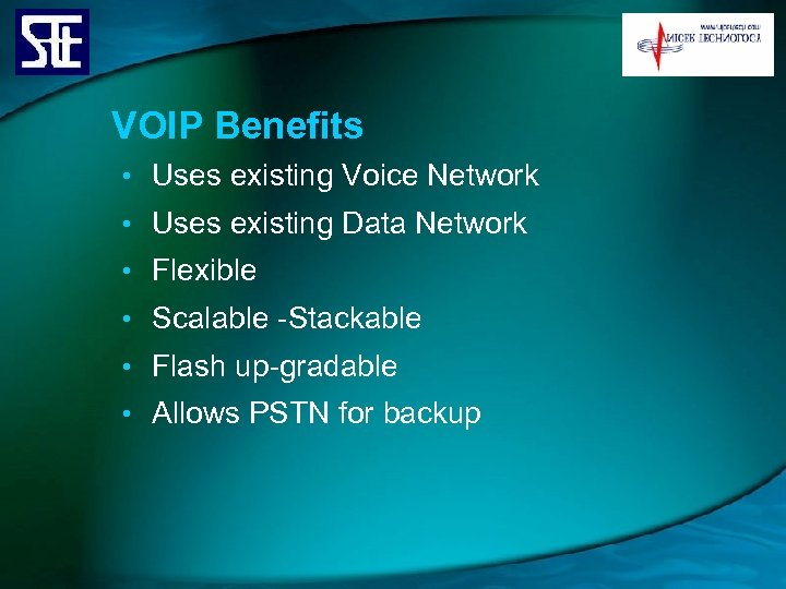 VOIP Benefits • Uses existing Voice Network • Uses existing Data Network • Flexible
