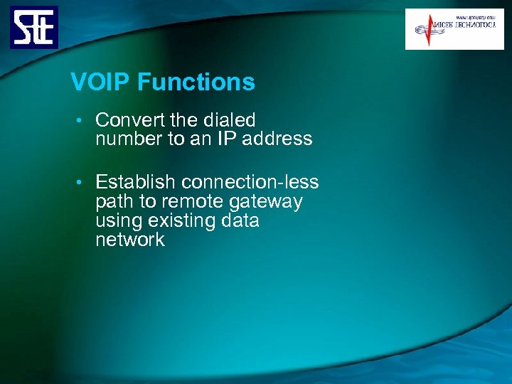 VOIP Functions • Convert the dialed number to an IP address • Establish connection-less