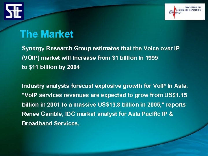 The Market Synergy Research Group estimates that the Voice over IP (VOIP) market will