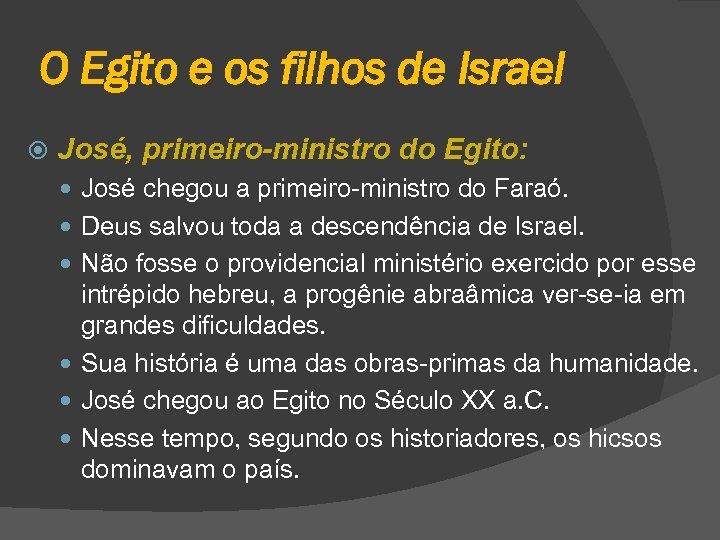 O Egito e os filhos de Israel José, primeiro-ministro do Egito: José chegou a