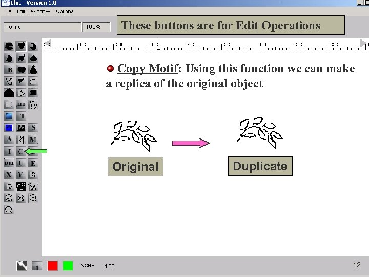These buttons are for Edit Operations Copy Motif: Using this function we can make
