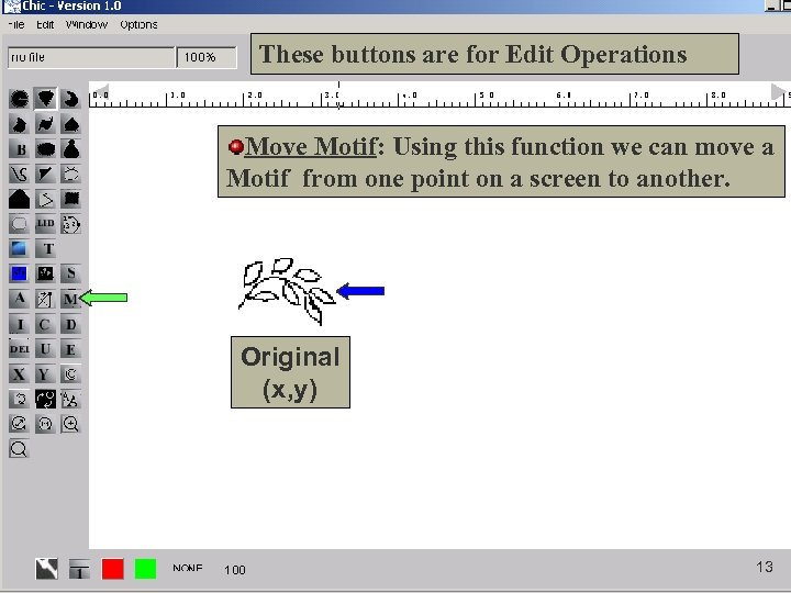 These buttons are for Edit Operations Move Motif: Using this function we can move