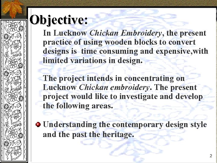 Objective: Objective In Lucknow Chickan Embroidery, the present practice of using wooden blocks to