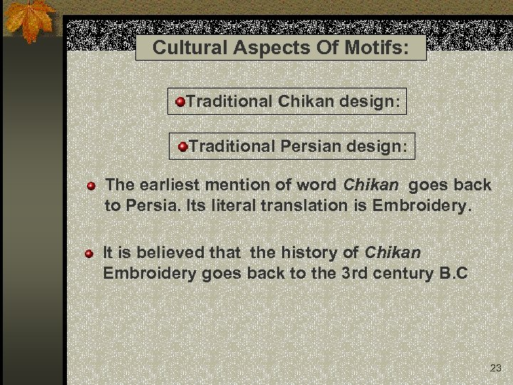 Cultural Aspects Of Motifs: Traditional Chikan design: Traditional Persian design: The earliest mention of
