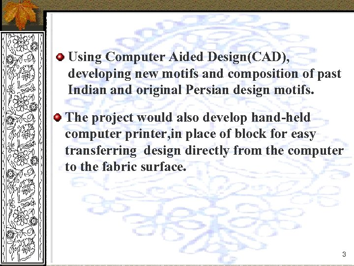 Using Computer Aided Design(CAD), developing new motifs and composition of past Indian and original