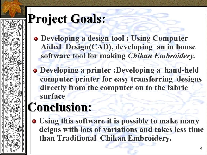 Project Goals: Goals Developing a design tool : Using Computer Aided Design(CAD), developing an
