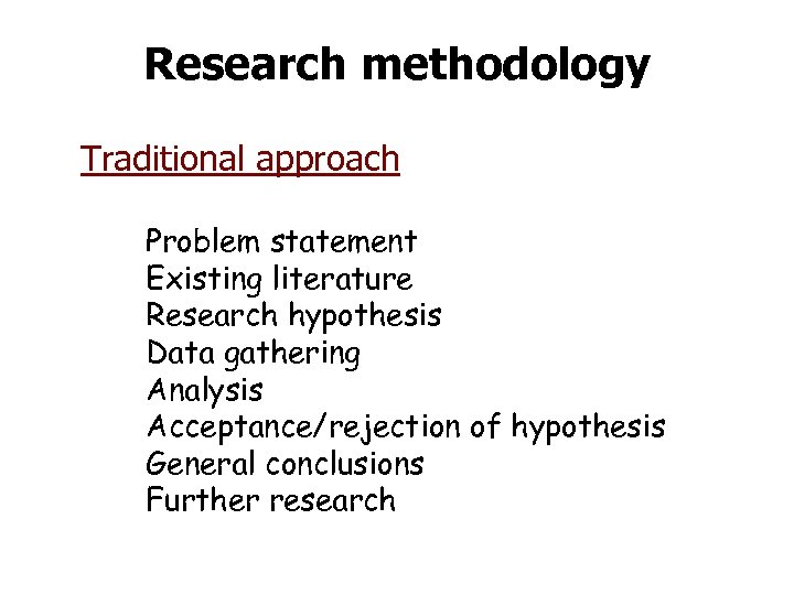 Research methodology Traditional approach Problem statement Existing literature Research hypothesis Data gathering Analysis Acceptance/rejection