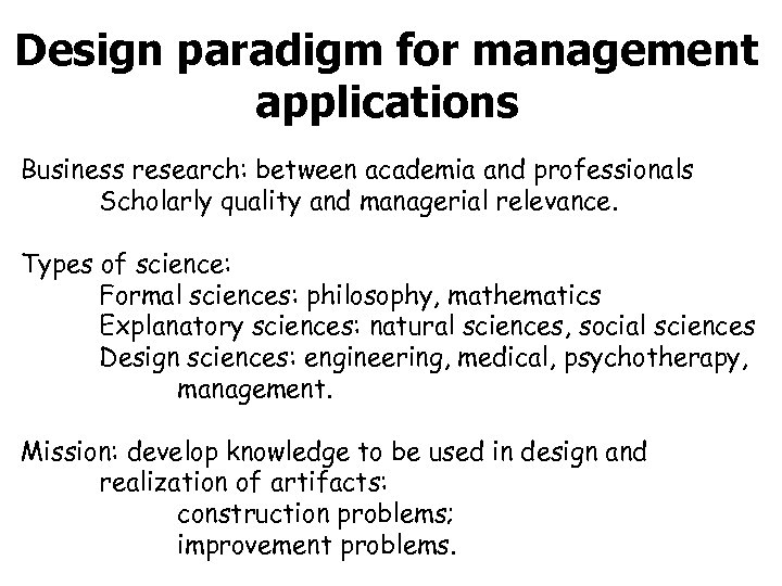 Design paradigm for management applications Business research: between academia and professionals Scholarly quality and