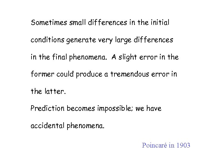 Sometimes small differences in the initial conditions generate very large differences in the final