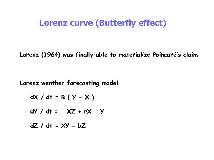Lorenz curve (Butterfly effect) Lorenz (1964) was finally able to materialize Poincaré's claim Lorenz