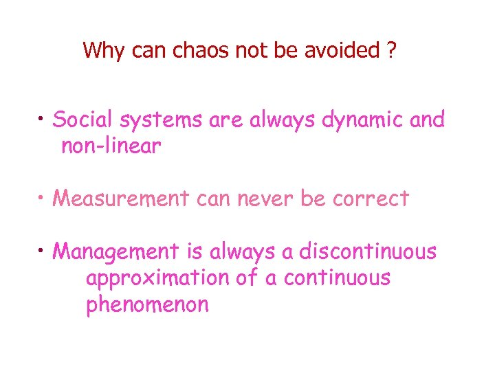 Why can chaos not be avoided ? • Social systems are always dynamic and