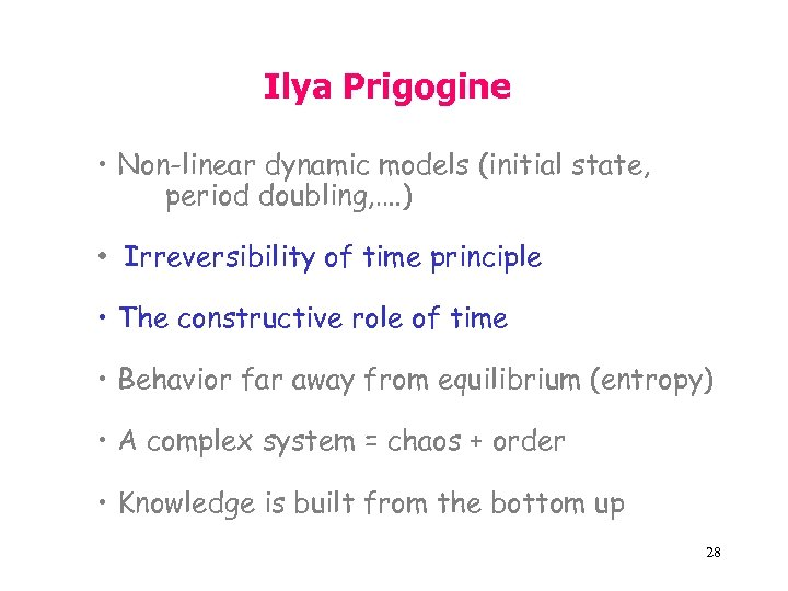 Ilya Prigogine • Non-linear dynamic models (initial state, period doubling, …. ) • Irreversibility