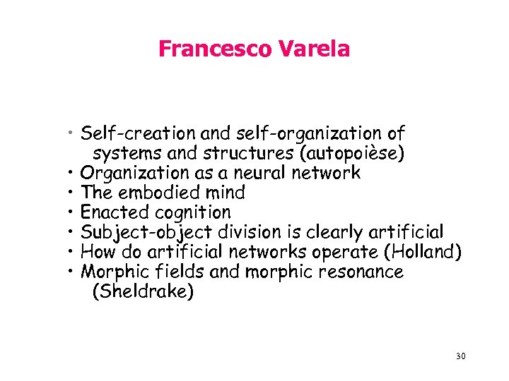 Francesco Varela • Self-creation and self-organization of systems and structures (autopoièse) • Organization as