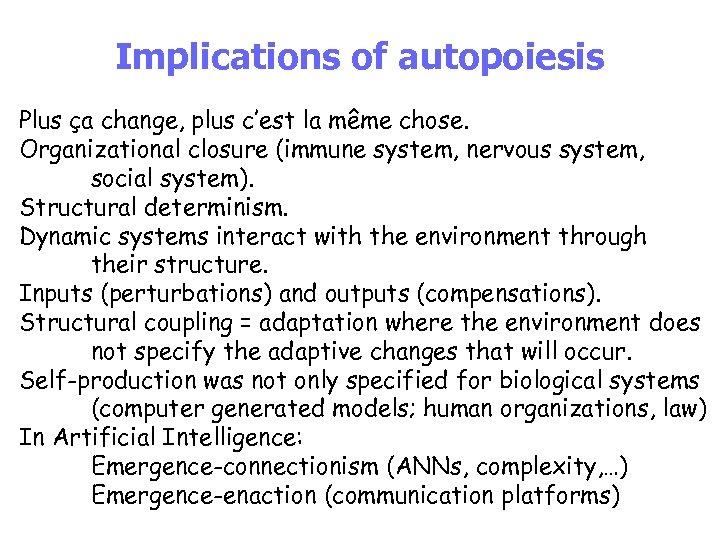 Implications of autopoiesis Plus ça change, plus c'est la même chose. Organizational closure (immune