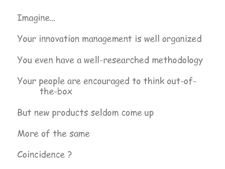 Imagine… Your innovation management is well organized You even have a well-researched methodology Your
