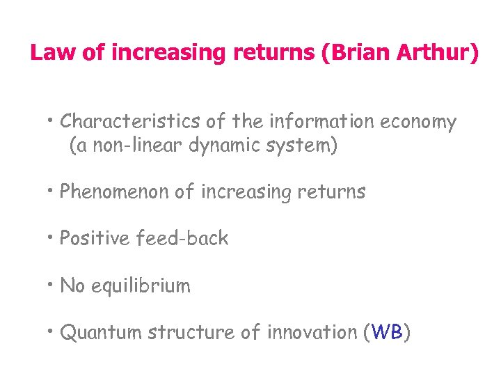 Law of increasing returns (Brian Arthur) • Characteristics of the information economy (a non-linear
