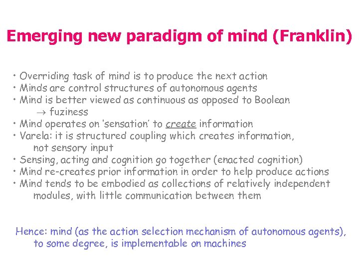 Emerging new paradigm of mind (Franklin) • Overriding task of mind is to produce