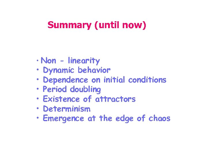 Summary (until now) • Non - linearity • • • Dynamic behavior Dependence on