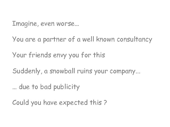 Imagine, even worse… You are a partner of a well known consultancy Your friends