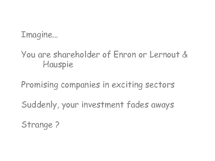 Imagine… You are shareholder of Enron or Lernout & Hauspie Promising companies in exciting