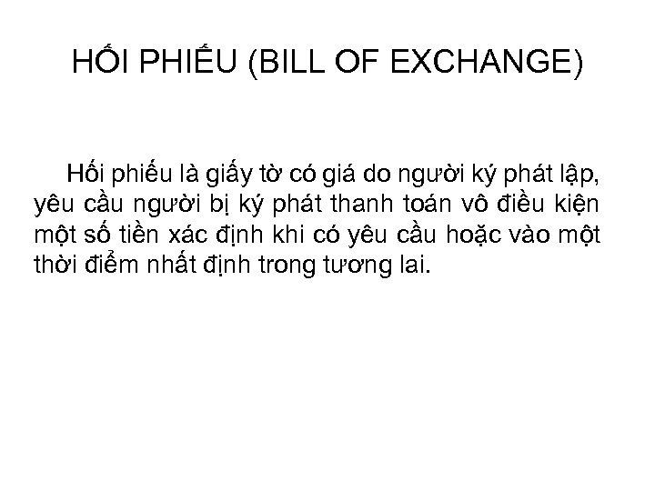 HỐI PHIẾU (BILL OF EXCHANGE) Hối phiếu là giấy tờ có giá do người