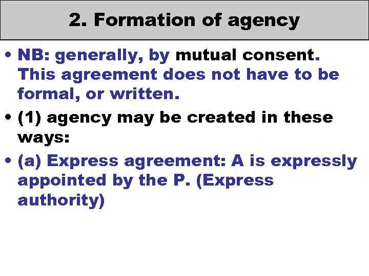 2. Formation of agency • NB: generally, by mutual consent. This agreement does not