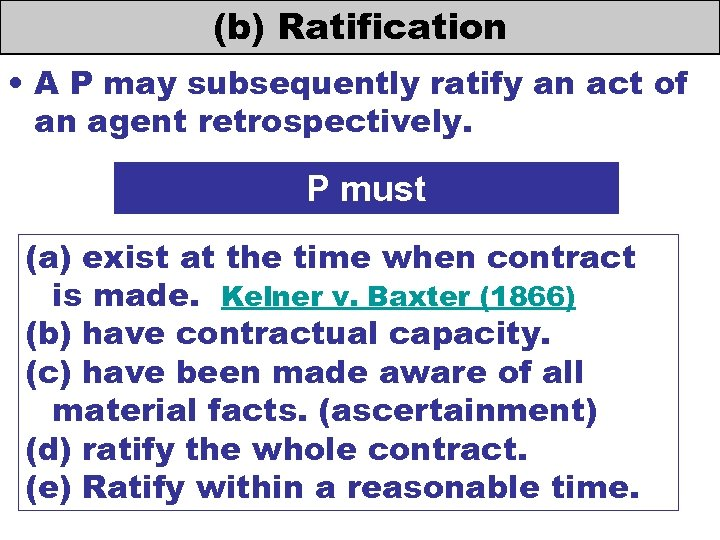 (b) Ratification • A P may subsequently ratify an act of an agent retrospectively.