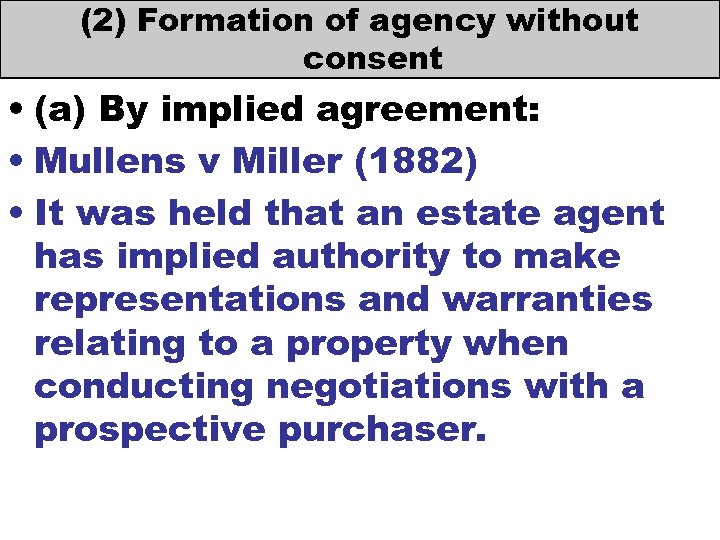 (2) Formation of agency without consent • (a) By implied agreement: • Mullens v