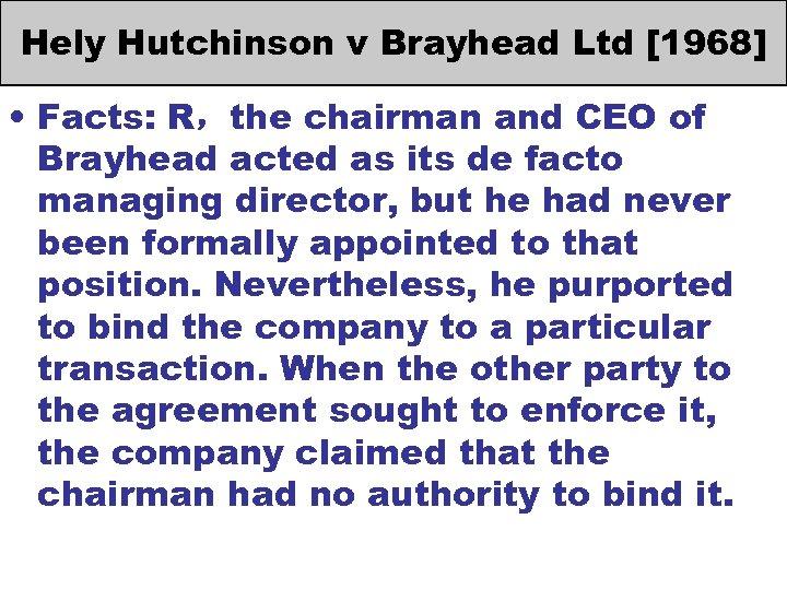 Hely Hutchinson v Brayhead Ltd [1968] • Facts: R,the chairman and CEO of Brayhead