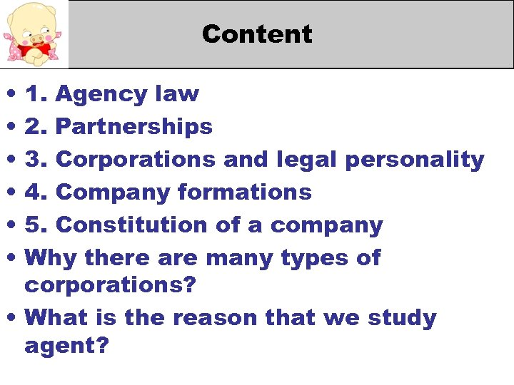 Content • • • 1. Agency law 2. Partnerships 3. Corporations and legal personality