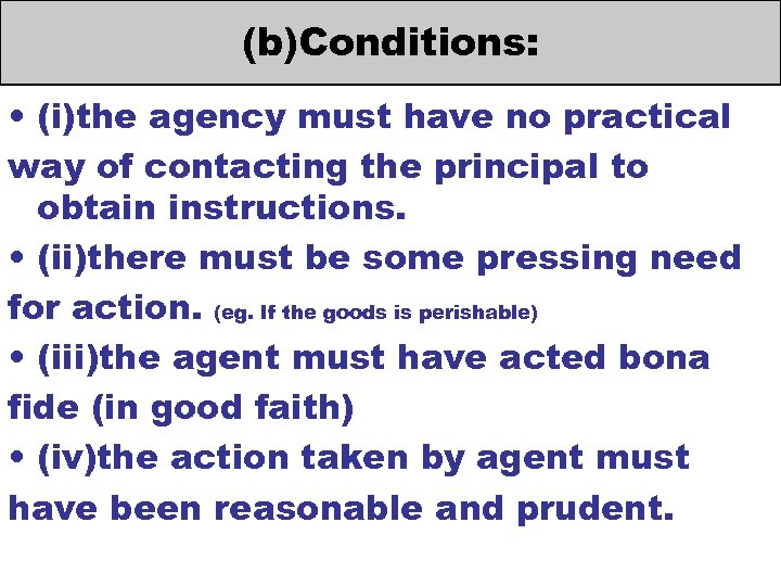 (b)Conditions: • (i)the agency must have no practical way of contacting the principal to