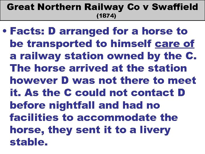 Great Northern Railway Co v Swaffield (1874) • Facts: D arranged for a horse