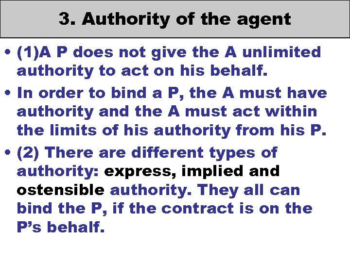 3. Authority of the agent • (1)A P does not give the A unlimited