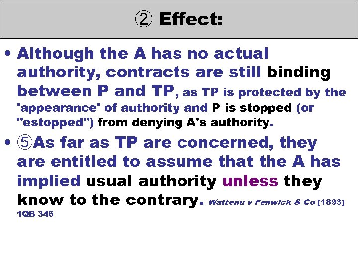 ② Effect: • Although the A has no actual authority, contracts are still binding