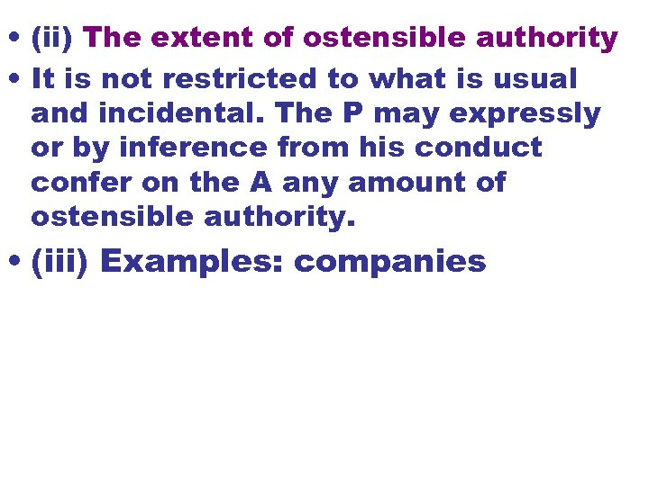 • (ii) The extent of ostensible authority • It is not restricted to