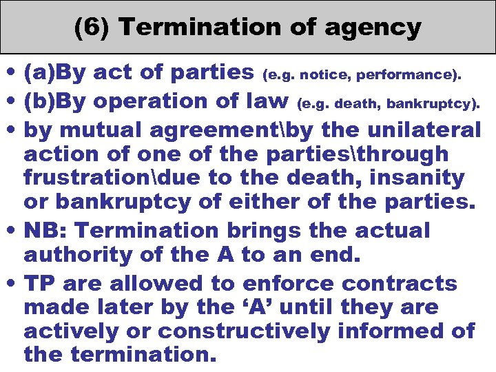 (6) Termination of agency • (a)By act of parties (e. g. notice, performance). •