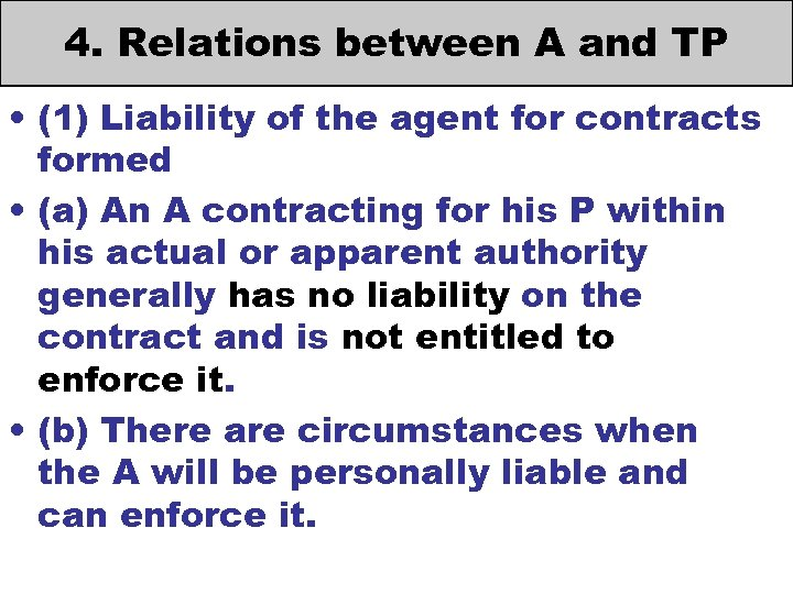 4. Relations between A and TP • (1) Liability of the agent for contracts