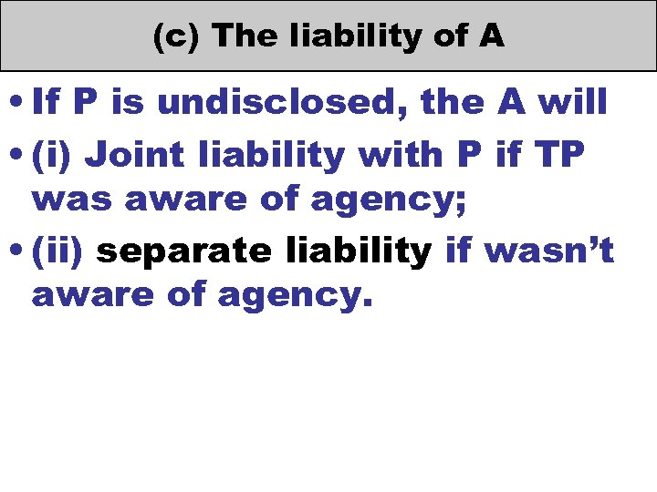 (c) The liability of A • If P is undisclosed, the A will •